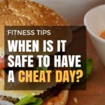 Fitness Tips – When is it Safe to Have a Cheat Day?